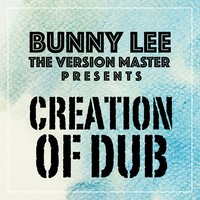 Bunny Lee the Version Master Presents Creation of Dub — Bunny Lee Allstars
