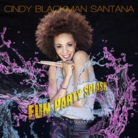 Fun Party Splash — Cindy Blackman Santana