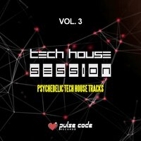 Tech House Session, Vol. 3 (Psychedelic Tech House Tracks) — сборник