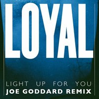 Light up for You — Joe Goddard, Loyal
