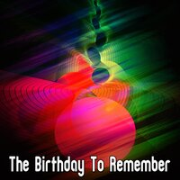 The Birthday To Remember — Happy Birthday