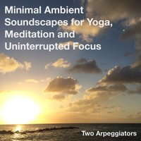 Minimal Ambient Soundscapes for Yoga, Meditation and Uninterrupted Focus — Two Arpeggiators, Brooklyn Yoga Massive
