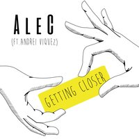 Getting Closer — Alec, Andrei Viquez
