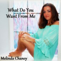 What Do You Want from Me — Melinda Chaney