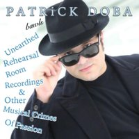 Unearthed Rehearsal Room Recordings & Other Musical Crimes of Passion — PATRiCK DOBA