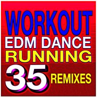 Workout EDM Dance Running 35 Remixes — Cardio Hits! Workout