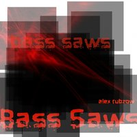 Bass Saws — Alex Rubzow