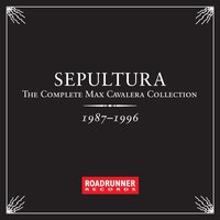 The Complete Max Cavalera Collection 1987 - 1996 — Sepultura