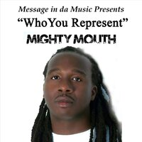 Who You Represent — Mighty Mouth