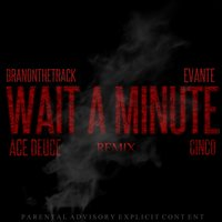 Wait a Minute — Ace Deuce, Cinco, Branonthetrack, Evante