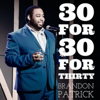 30 for 30 for Thirty — Brandon Patrick