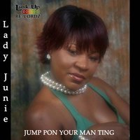 Jump Pon Your Man Ting — Lady Junie