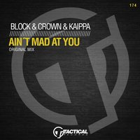 Ain't Mad at You — Block & Crown, Kaippa, Crown, Block