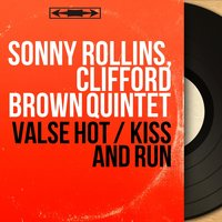 Valse Hot / Kiss and Run — Max Roach, George Morrow, Richie Powell, Sonny Rollins, Clifford Brown Quintet
