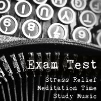 Exam Test - Stress Relief Meditation Time Study Music to Improve Concentration with Natural Healing New Age Instrumental Sounds — Concentration, Sound Therapy, Memory, Study Aid & Daily Stress Release Class & Meditative Music Guru, Concentration, Sound Therapy, Memory, Study Aid, Meditative Music Guru, Daily Stress Release Class