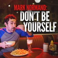 Don't Be Yourself — Mark Normand