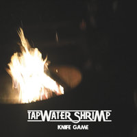 Knife Game — Tapwater Shrimp