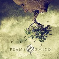 Resurrected — Frame of Mind