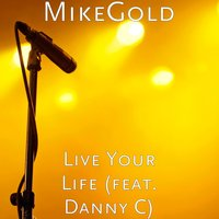 Live Your Life — Danny C, MikeGold