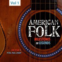 Milestones of Legends - American Folk, Vol. 1 — Bob  Dylan, Peter, Paul & Mary, Bob Dylan|Peter|Paul & Mary
