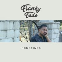 Sometimes — Franky Fade