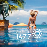 Smooth Jazz - For your summer vacations — сборник