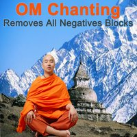 Om Chanting Removes All Negatives Blocks (Chill Tibetan Singing Bowls Music for Relaxtaion, Yoga & Spa) — Om Chanting