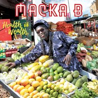 Health Is Wealth — Macka B