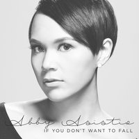 If You Don't Want To Fall — Abby Asistio