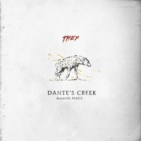 Dante's Creek — THEY.