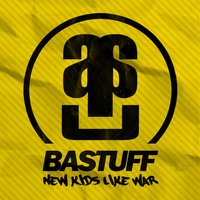 New Kids Like War — Bastuff
