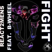 Fight — React2mens, B-Wheel