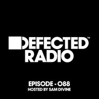Defected Radio Episode 088 (hosted by Sam Divine) — Defected Radio