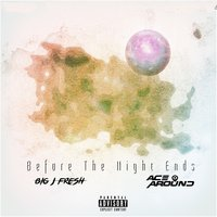 Before the Night Ends — AceAroundTheBeat, BIG J Fresh