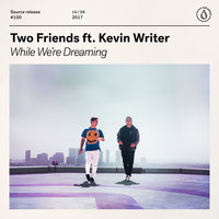 While We're Dreaming — Two Friends, Kevin Writer