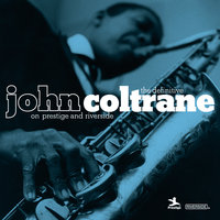 The Definitive John Coltrane On Prestige And Riverside — John Coltrane