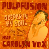 Deeper in My Soul — Pulpfusion, PulpFusion feat. Carolyn Vox