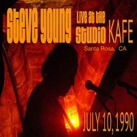 Live at Studio KAFE 7/10/1990 — Steve Young