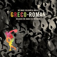 Greco-Roman: We Make Colourful Music Because We Dance in the Dark — сборник