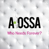 Who Needs Forever? - Single — Abossa