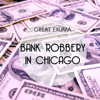Bank Robbery in Chicago — Great Exuma