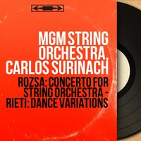 Rózsa: Concerto for String Orchestra - Rieti: Dance Variations — MGM String Orchestra, Carlos Surinach