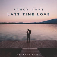 Last Time Love — Myah Marie, Fancy Cars
