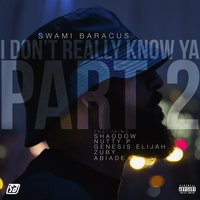 I Don't Really Know Ya, Pt. 2 — Nutty P, Swami Baracus, Genesis Elijah, Zuby, Abiade, Shaodow