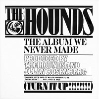 The Album We Never Made — The Hounds