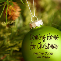 Coming Home for Christmas - Festive Songs on Piano — Piano Christmas, Christmas on Piano