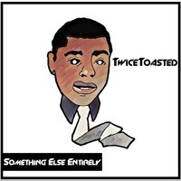 Something Else Entirely — GreenBlack, TwiceToasted