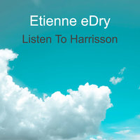 Listen To Harrisson — Etienne eDry