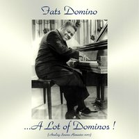 ...A Lot of Dominos ! — Fats Domino
