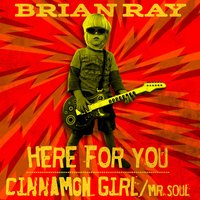 Here for You B/W Cinnamon Girl / Mr. Soul — Brian Ray
